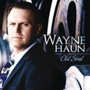 Old Soul/Wayne Haun