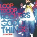 Good Things/Looptroop Rockers
