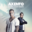 Work Your Magic/Axento