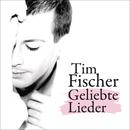 Geliebte Lieder/Tim Fischer