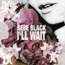 I'll Wait/Bebe Black