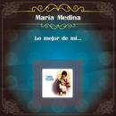 Lo Mejor de Mí.../Maria Medina