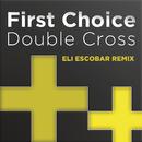 Double Cross (Eli Escobar Remix)/First Choice