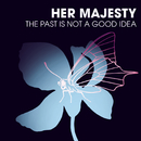 The Past Is Not a Good Idea/Her Majesty