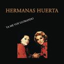 Ya Me Voy Llorando/Hermanas Huerta