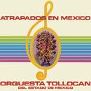 Atrapados en México/Orquesta Tollocan del Estado de México