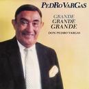 Grande, Grande, Grande - Don Pedro Vargas/Pedro Vargas