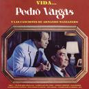 Vida... Pedro Vargas y las Canciones de Armando Manzanero/Pedro Vargas