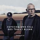 Aufstieg und Fall des Tommy Blank/Thomas D