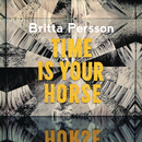 Time Is Your Horse/Britta Persson