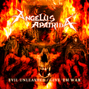 Evil Unleashed / Give 'Em War/Angelus Apatrida