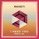 I Need You (Remixes)/RESET!
