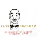Sus Creaciones, Sus Canciones, Su Orquesta Su Voz/Luis Arcaraz
