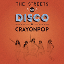 The Streets Go Disco/Crayon Pop