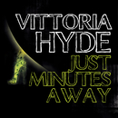 Just Minutes Away/Vittoria Hyde
