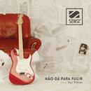 Não dá para Fugir feat.Rui Veloso/Sensi