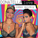 Love Comes Quickly/Donatella