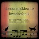 Lutoslawski Tuwim. Piosenki nie tylko dla dzieci./Dorota Miskiewicz & Kwadrofonik