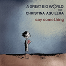 Say Something/A Great Big World & Christina Aguilera
