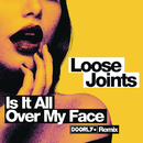 Is It All Over My Face? (Doorly Remix)/Loose Joints