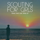 Make That Girl Mine EP/Scouting For Girls