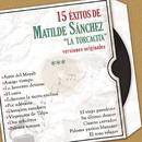 """15 Éxitos de Maltilde Sánchez """" La Torcacita"""" Versiones Originales/Matilde Sánchez """"La Torcacita"""""""