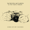 Some of My Friends/Jackson McLaren And The Triple Threat