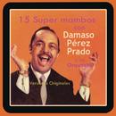 15 Super Mambos Con Damaso Pérez Prado y Su Orquesta  (Versiones Originales)/Damaso Pérez Prado Y Su Orchestra