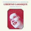 15 Tangos Inmortales a la Manera de Libertad Lamarque (Versiones Originales)/Libertad Lamarque