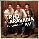 Eu Chego e Pá/Trio Bravana