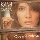 Que Me Quieras/Kany García