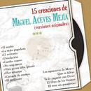 15 Creaciones de Miguel Aceves Mejía (Versiones Originales)/Miguel Aceves Mejía