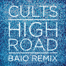 High Road (Baio Remix)/Cults