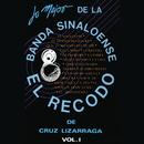 Lo Mejor de la Banda Sinaloense el Recodo de Cruz Lizárraga, Vol. 1/Banda Sinaloense el Recodo de Cruz Lizárraga