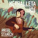 Metralleta Joe/Angel Stanich