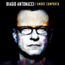 L'amore comporta/Biagio Antonacci