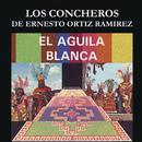 El Águila Blanca/Los Concheros De Ernesto Ortiz Ramirez