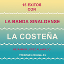 """15 Éxitos  Con la Banda Sinaloense""""La Costeña"""" de Ramón López Alvarado (Versiones Originales)/Banda Sinaloense """"La Costeña"""" de Rámon López Alvarado"""