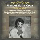 Las Quince Mejores Viejas... Canciones Rancheras Con Manuel de la Cruz - El Actor de la Canción Ranchera/Manuel de la Cruz