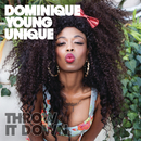 Throw It Down/Dominique Young Unique