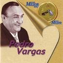 Lo Mejor de lo Mejor de RCA Victor/Pedro Vargas
