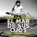 El Mar de Sus Ojos feat.ChocQuibTown/Carlos Vives