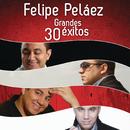 Felipe Peláez 30 Grandes Éxitos/Felipe Peláez