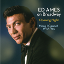 Ed Ames on Broadway: Opening Night / More I Cannot Wish You/Ed Ames