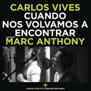 Cuando Nos Volvamos a Encontrar feat.Marc Anthony/Carlos Vives