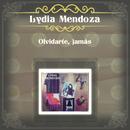Olvidarte, Jamás/Lydia Mendoza