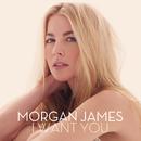 I Want You/Morgan James
