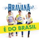 É do Brasil/Trio Bravana