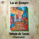 Fábula de Locos (Primera Parte)/Los de Siempre