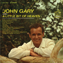 A Little Bit Of Heaven/John Gary